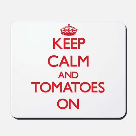 Keep Calm and Tomatoes ON Mousepad