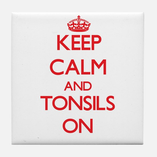 Keep Calm and Tonsils ON Tile Coaster