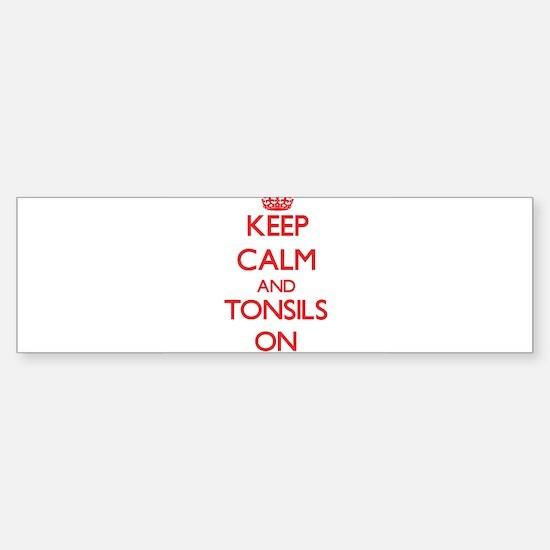 Keep Calm and Tonsils ON Bumper Bumper Bumper Sticker