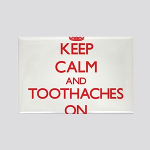 Keep Calm and Toothaches ON Magnets