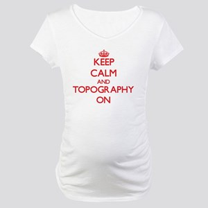 Keep Calm and Topography ON Maternity T-Shirt