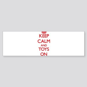 Keep Calm and Toys ON Bumper Sticker