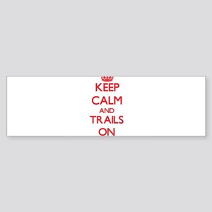 Keep Calm and Trails ON Bumper Sticker