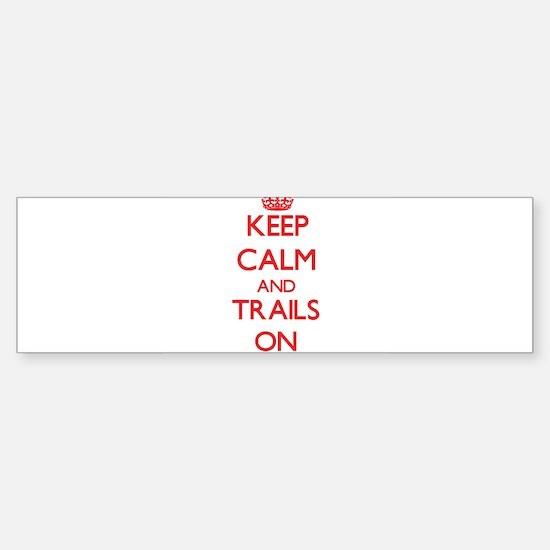 Keep Calm and Trails ON Bumper Bumper Bumper Sticker