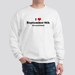 I Love September 9th (my birt Sweatshirt