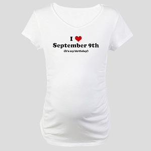 I Love September 9th (my birt Maternity T-Shirt