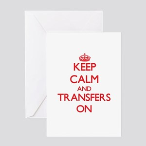 Keep Calm and Transfers ON Greeting Cards