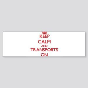 Keep Calm and Transports ON Bumper Sticker