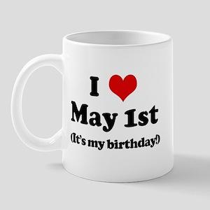 I Love May 1st (my birthday) Mug