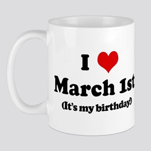 I Love March 1st (my birthday Mug