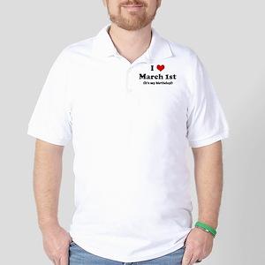 I Love March 1st (my birthday Golf Shirt