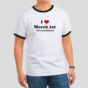 I Love March 1st (my birthday Ringer T