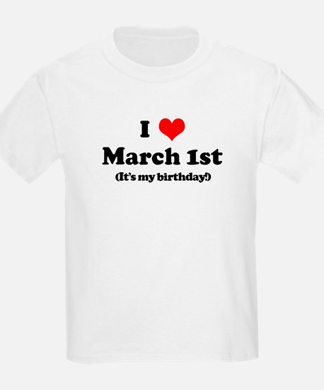 I Love March 1st (my birthday T-Shirt