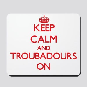 Keep Calm and Troubadours ON Mousepad