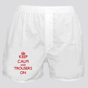 Keep Calm and Trousers ON Boxer Shorts