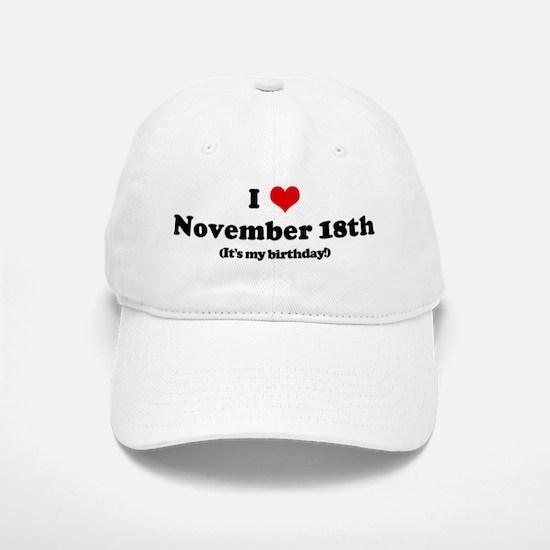 I Love November 18th (my birt Baseball Baseball Cap