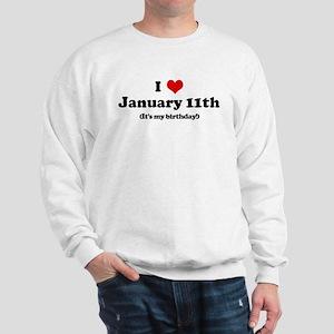 I Love January 11th (my birth Sweatshirt