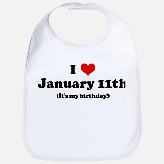 I Love January 11th (my birth Bib