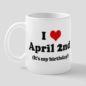 I Love April 2nd (my birthday Mug