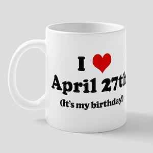 I Love April 27th (my birthda Mug