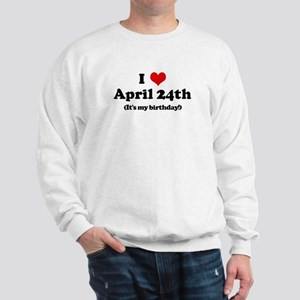 I Love April 24th (my birthda Sweatshirt