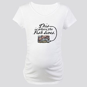 This Is Where The Fish Lives Maternity T-Shirt