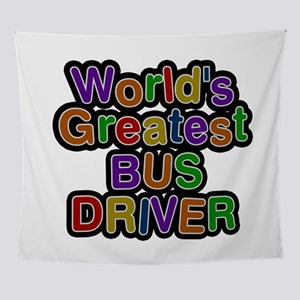 World's Greatest BUS DRIVER Wall Tapestry