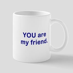 YOU are my friend Mug