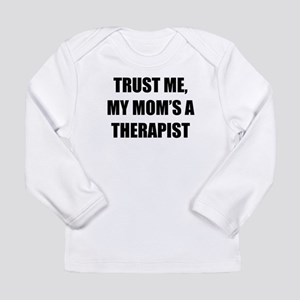 Trust Me My Moms A Therapist Long Sleeve T-Shirt