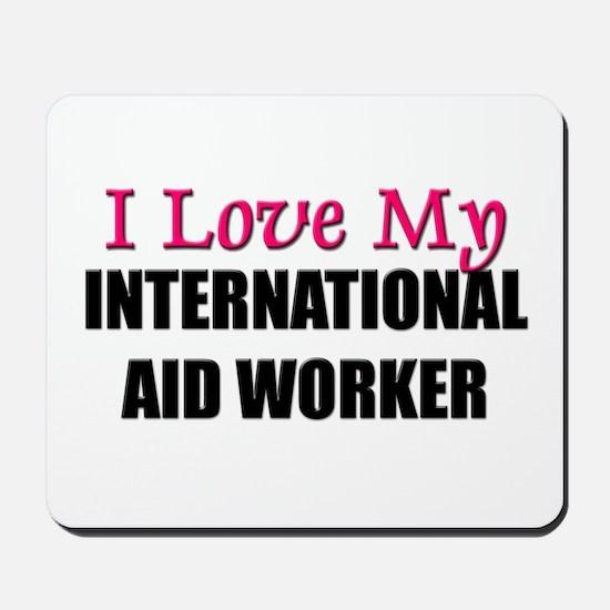 I Love My INTERNATIONAL AID WORKER Mousepad