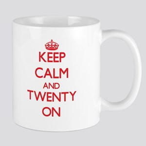 Keep Calm and Twenty ON Mugs