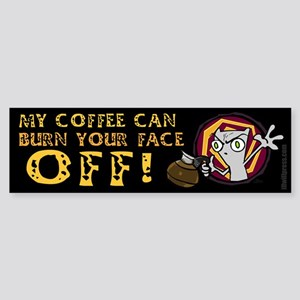 My Coffee Can Burn Your Face Off! Bumper Sticker