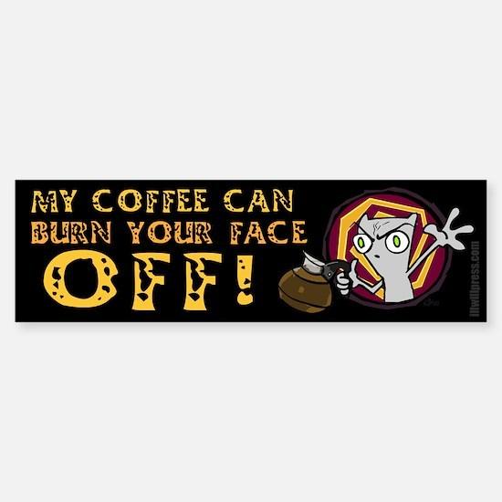 My Coffee Can Burn Your Face Off! Bumper Bumper Bumper Sticker
