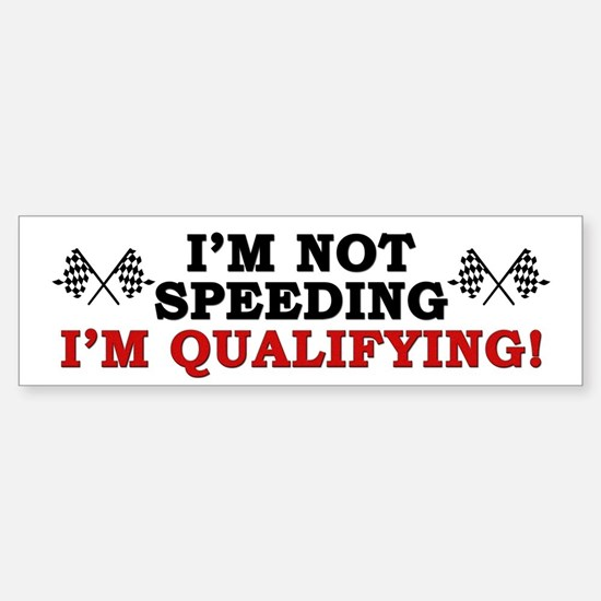"""I'm Not Speeding: I'm Qualifying!"" Bumper Bumper Sticker"