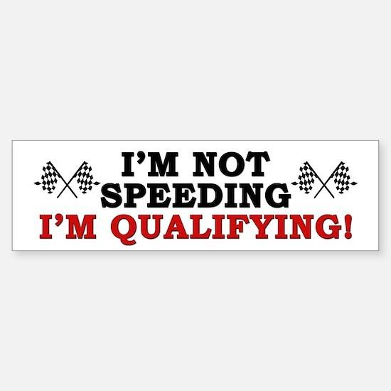 """I'm Not Speeding: I'm Qualifying!"" Bumper Bumper Sticker"