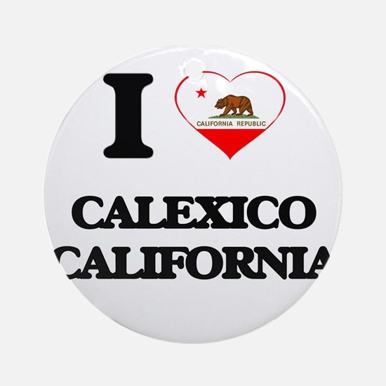 I love Calexico California Ornament (Round)