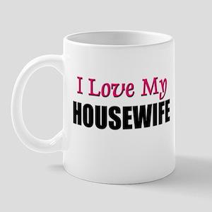 I Love My HOUSEWIFE Mug