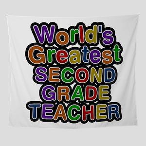 World's Greatest SECOND GRADE TEACHER Wall Tapestr