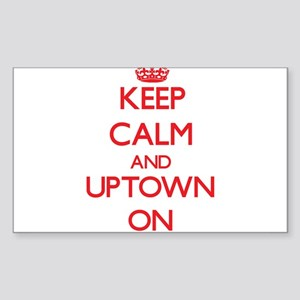 Keep Calm and Uptown ON Sticker