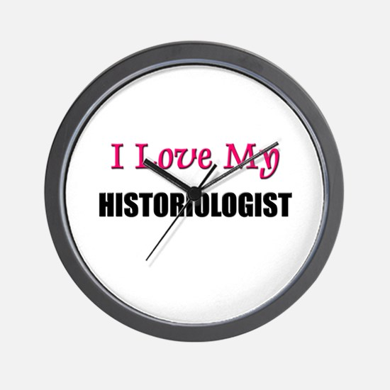 I Love My HISTORIOLOGIST Wall Clock