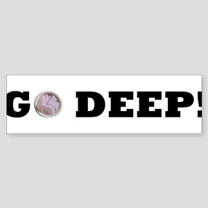 G0 DEEP! Bumper Sticker