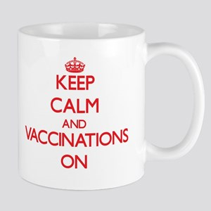 Keep Calm and Vaccinations ON Mugs