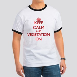 Keep Calm and Vegetation ON T-Shirt