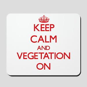 Keep Calm and Vegetation ON Mousepad