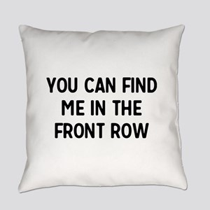You Can Find Me In The Front Row Everyday Pillow