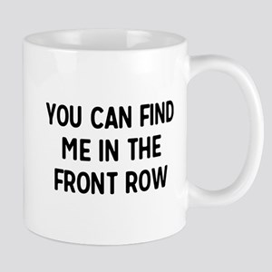 You Can Find Me In The Front Row Mugs