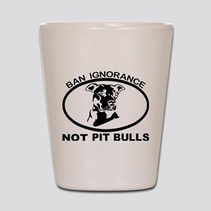 BAN IGNORANCE NOT PIT BULLS Shot Glass