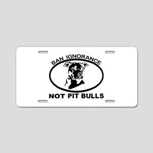 BAN IGNORANCE NOT PIT BULLS Aluminum License Plate