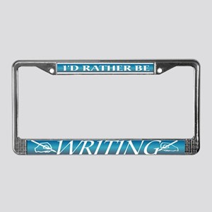 I'd rather be writing... License Plate Frame