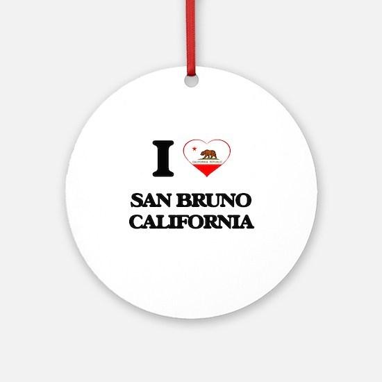 I love San Bruno California Ornament (Round)